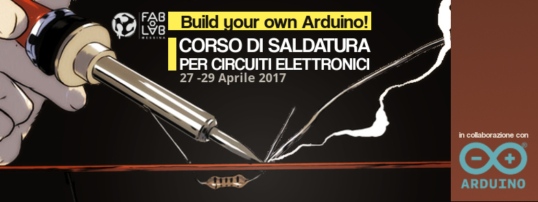 Build your own Arduino! Corso di Saldatura per Circuiti Elettronici